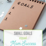 small goals equal mom success