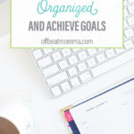 get organized and achieve goals